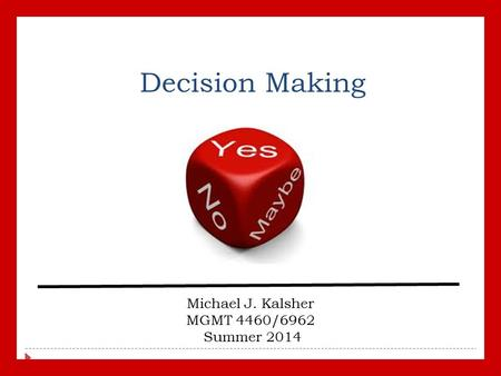 Decision Making Michael J. Kalsher MGMT 4460/6962 Summer 2014.