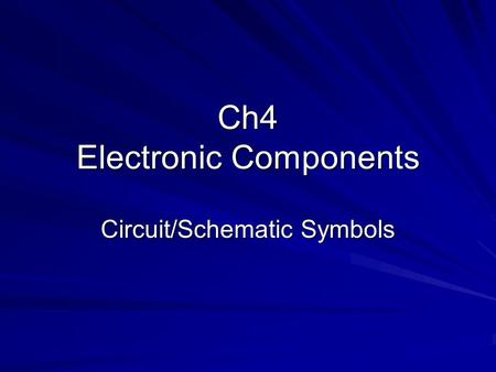 Ch4 Electronic Components Circuit/Schematic Symbols.