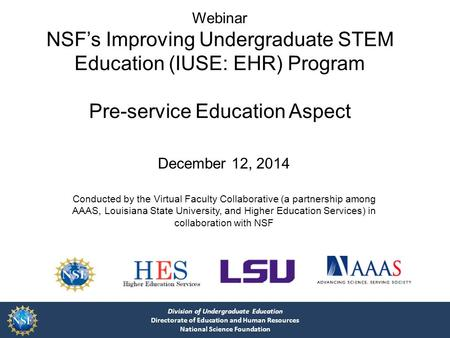 Division of Undergraduate Education Directorate of Education and Human Resources National Science Foundation Webinar NSF's Improving Undergraduate STEM.