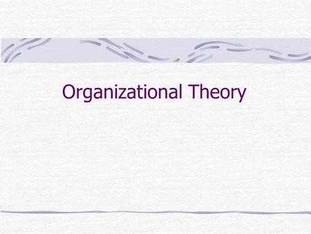 Organizational Theory. Organization Greek Organon: meaning a tool or instrument. So, organizations are tools or instruments to meet goals, objectives,