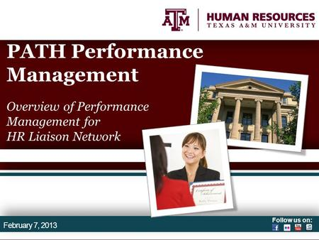 Follow us on: PATH Performance Management Overview of Performance Management for HR Liaison Network February 7, 2013.