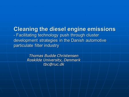 Cleaning the diesel engine emissions - Facilitating technology push through cluster development strategies in the Danish automotive particulate filter.