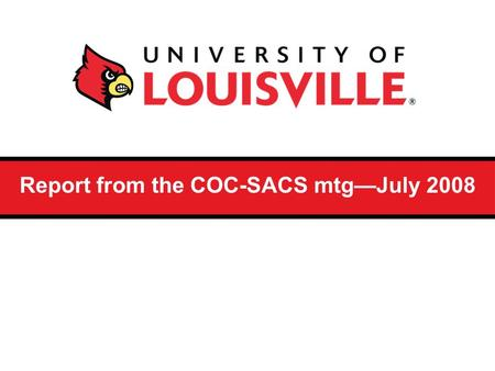 Report from the COC-SACS mtg—July 2008. The Institute on Quality Enhancement and Accreditation Sponsored by the Commission on Colleges Southern Association.