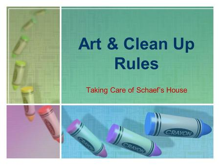 Art & Clean Up Rules Taking Care of Schaef's House.