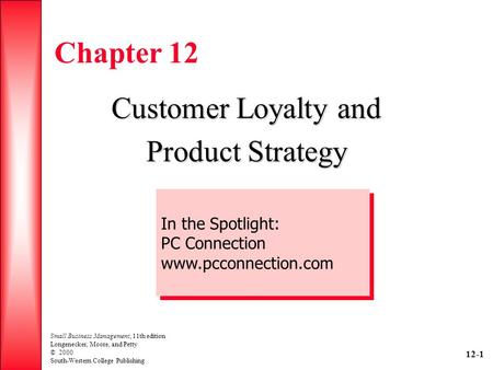 12-1 Small Business Management, 11th edition Longenecker, Moore, and Petty © 2000 South-Western College Publishing Chapter 12 Customer Loyalty and Product.