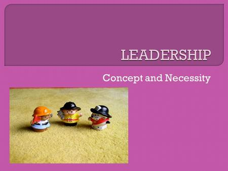 LEADERSHIP Concept and Necessity.