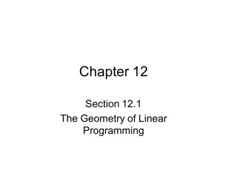 Chapter 12 Section 12.1 The Geometry of Linear Programming.