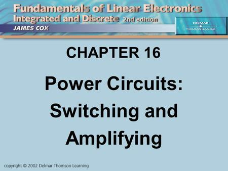 CHAPTER 16 Power Circuits: Switching and Amplifying.