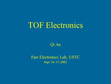 TOF Electronics Qi An Fast Electronics Lab, USTC Sept. 16~17, 2002.