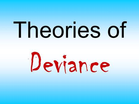 Theories of Deviance. Cultural Transmission Sociologist: Edwin Sutherland.