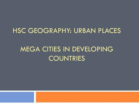 HSC Geography: urban places Mega Cities in Developing Countries