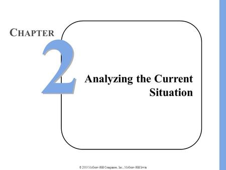 © 2003 McGraw-Hill Companies, Inc., McGraw-Hill/Irwin Analyzing the Current Situation 2 2 C HAPTER.
