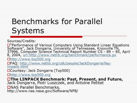"Benchmarks for Parallel Systems Sources/Credits:  ""Performance of Various Computers Using Standard Linear Equations Software"", Jack Dongarra, University."