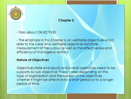 Chapter 5 - Talks about OBJECTIVES - The emphasis in this chapter is on verifiable objectives which refer to the clear and verifiable objectives facilitate.