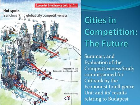Summary and Evaluation of the Competitiveness Study commissioned for Citibank by the Economist Intelligence Unit and its' results relating to Budapest.