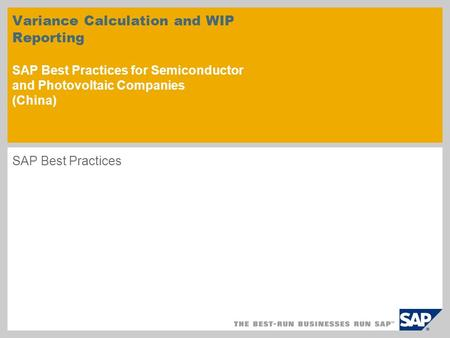 Variance Calculation and WIP Reporting SAP Best Practices for Semiconductor and Photovoltaic Companies (China) SAP Best Practices.
