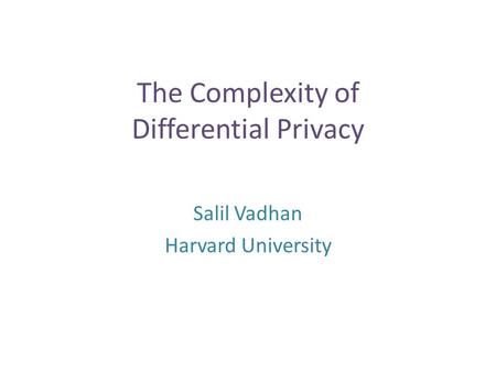 The Complexity of Differential Privacy Salil Vadhan Harvard University TexPoint fonts used in EMF. Read the TexPoint manual before you delete this box.:
