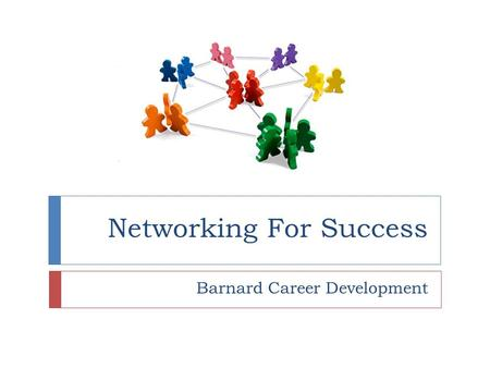 Networking For Success Barnard Career Development.