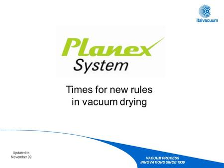 VACUUM PROCESS INNOVATIONS SINCE 1939 Updated to November 09 Times for new rules in vacuum drying.