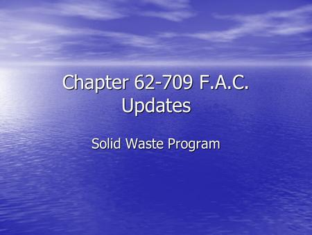 Chapter 62-709 F.A.C. Updates Solid Waste Program.