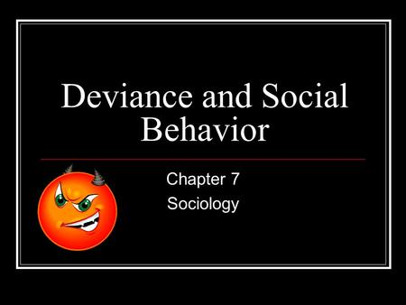 Deviance and Social Behavior