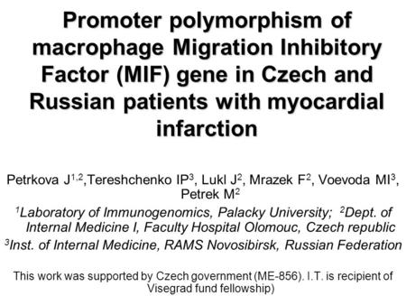 Promoter polymorphism of macrophage Migration Inhibitory Factor (MIF) gene in Czech and Russian patients with myocardial infarction Promoter polymorphism.