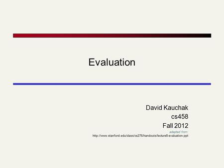 Evaluation David Kauchak cs458 Fall 2012 adapted from: