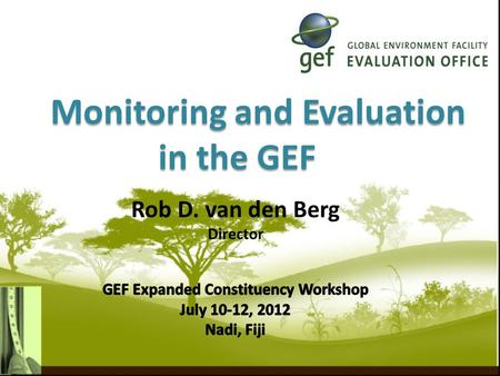 Monitoring and Evaluation in the GEF.  The GEF M&E Policy  M&E objectives  M&E levels and responsible agencies  M&E minimum requirements  Role of.