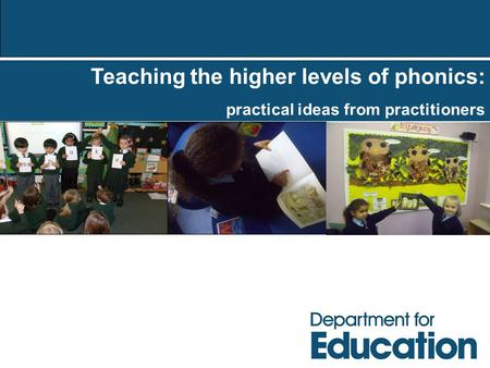 Teaching the higher levels of phonics: practical ideas from practitioners.