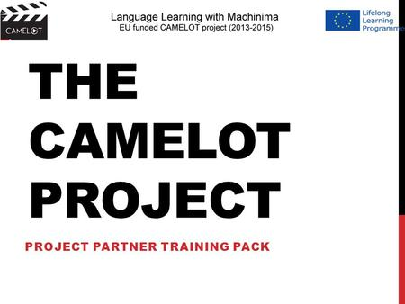 THE CAMELOT PROJECT PROJECT PARTNER TRAINING PACK.
