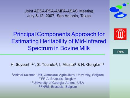 Principal Components Approach for Estimating Heritability of Mid-Infrared Spectrum in Bovine Milk H. Soyeurt 1,2,*, S. Tsuruta 3, I. Misztal 3 & N. Gengler.