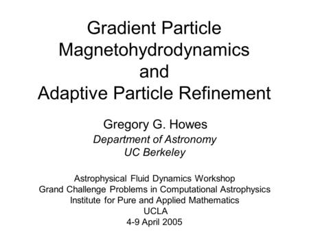 Gradient Particle Magnetohydrodynamics and Adaptive Particle Refinement Astrophysical Fluid Dynamics Workshop Grand Challenge Problems in Computational.