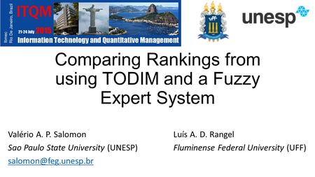 Comparing Rankings from using TODIM and a Fuzzy Expert System Valério A. P. Salomon Luís A. D. Rangel Sao Paulo State University (UNESP)Fluminense Federal.