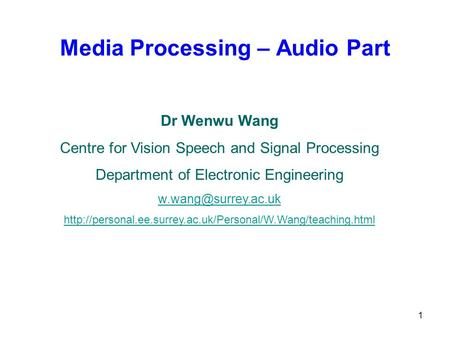 1 Media Processing – Audio Part Dr Wenwu Wang Centre for Vision Speech and Signal Processing Department of Electronic Engineering