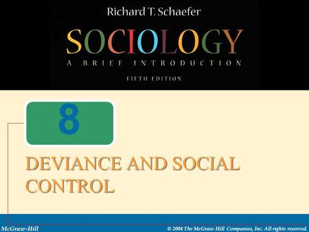 McGraw-Hill © 2004 The McGraw-Hill Companies, Inc. All rights reserved. 8 DEVIANCE AND SOCIAL CONTROL.