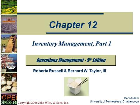 Copyright 2006 John Wiley & Sons, Inc. Beni Asllani University of Tennessee at Chattanooga Inventory Management, Part 1 Operations Management - 5 th Edition.