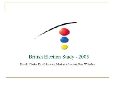 British Election Study - 2005 Harold Clarke, David Sanders, Marianne Stewart, Paul Whiteley.