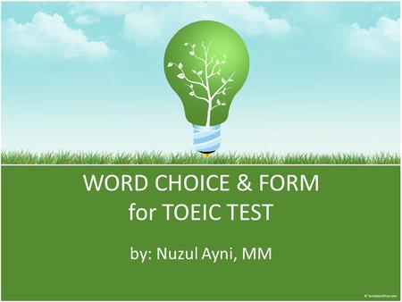 WORD CHOICE & FORM for TOEIC TEST by: Nuzul Ayni, MM.
