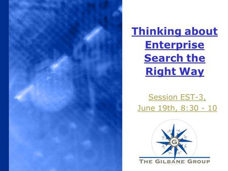 Thinking about Enterprise Search the Right Way Session EST-3, June 19th, 8:30 - 10.
