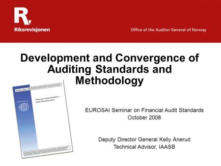 Development and Convergence of Auditing Standards and Methodology EUROSAI Seminar on Financial Audit Standards October 2008 Deputy Director General Kelly.