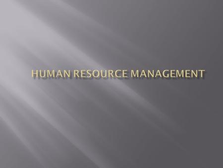 Why Human Resources Is Important: The HRM Process Explain how an organization ' s human resources can be a significant source of competitive advantage.