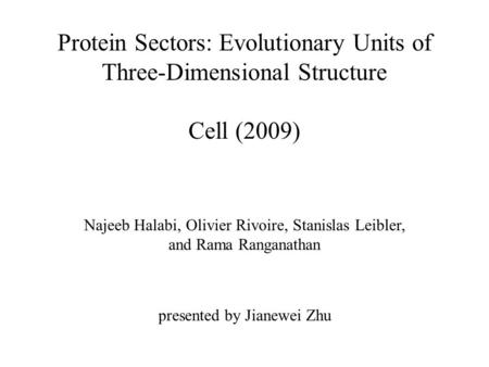 Protein Sectors: Evolutionary Units of Three-Dimensional Structure Cell (2009) Najeeb Halabi, Olivier Rivoire, Stanislas Leibler, and Rama Ranganathan.