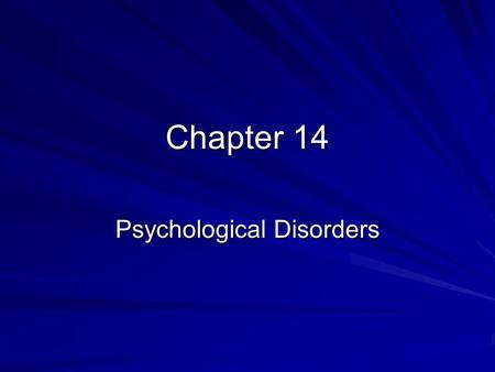 Chapter 14 Psychological Disorders. Historical Perspectives of Psychological Disorders. Demon Possession Poor treatment of the mentally ill. Stigma Pyscho-dynamic.