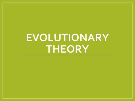 EVOLUTIONARY THEORY. Outcomes 1. Explain how the evolutionary theory unifies biology. 1.1 Describe how individual variations are produced. 1.2 Discuss.