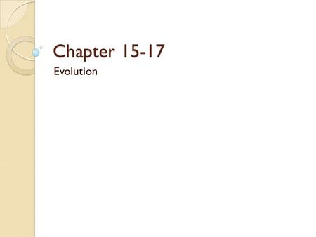 Chapter 15-17 Evolution.
