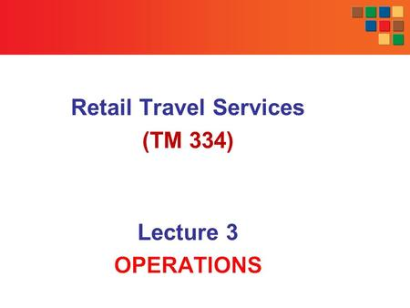Retail Travel Services (TM 334) Lecture 3 OPERATIONS