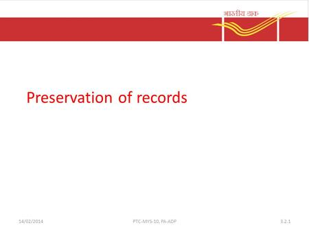 Preservation of records 3.2.114/02/2014PTC-MYS-10, PA-ADP.