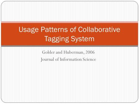 Golder and Huberman, 2006 Journal of Information Science Usage Patterns of Collaborative Tagging System.
