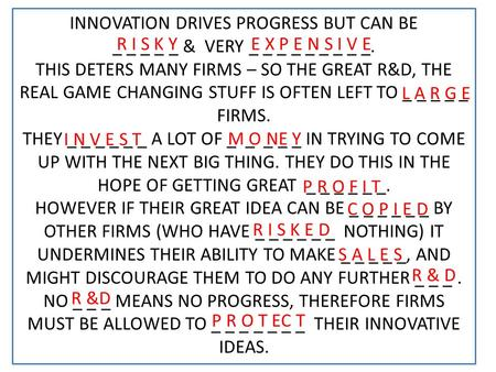 INNOVATION DRIVES PROGRESS BUT CAN BE _ _ _ _ _ & VERY _ _ _ _ _ _ _ _ _. THIS DETERS MANY FIRMS – SO THE GREAT R&D, THE REAL GAME CHANGING STUFF IS OFTEN.