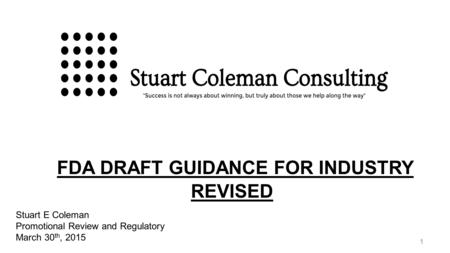 1 FDA DRAFT GUIDANCE FOR INDUSTRY REVISED Stuart E Coleman Promotional Review and Regulatory March 30 th, 2015.